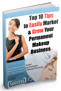 Top 10 Tips To Easily Market & Grow Your Permanent Makeup Business